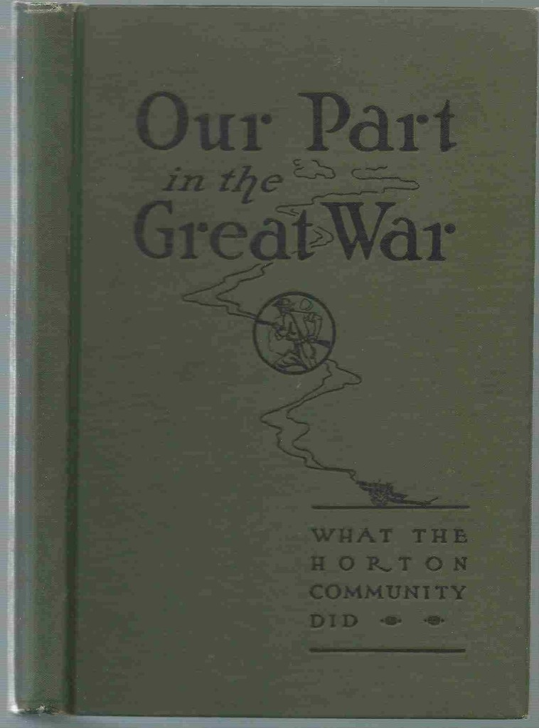 Image for Our Part in the Great War: An Historical Record. The War Work of the Horton Community and a record of...1917-1918-1919.