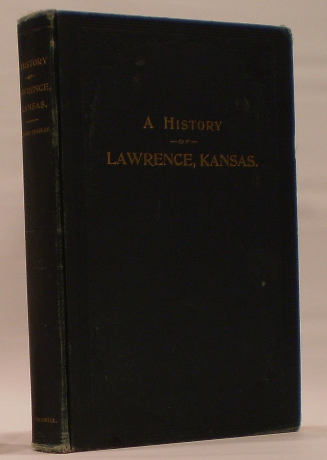 Image for A History of Lawrence, Kansas from the First Settlement to the Close of the Rebellion