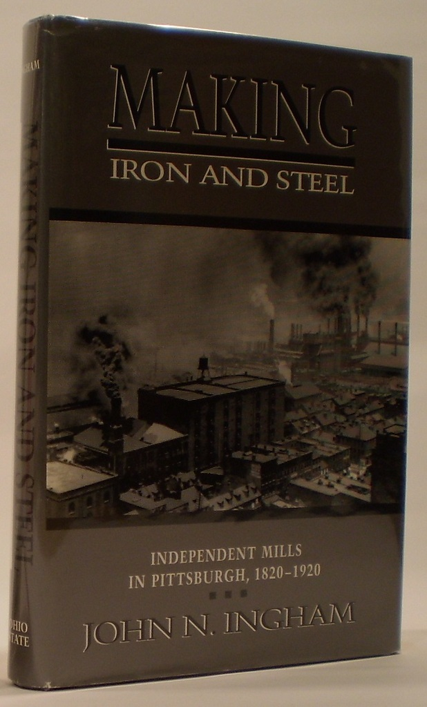 Image for MAKING IRON STEEL  INDEPENDENT MILLS IN PITTSBURGH, 1820-19