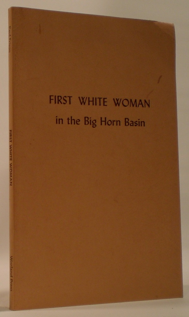 Image for First White Woman in the Big Horn Basin A Documented Story of a Pioneer Woman That Portrays Life in the Big Horn Basin of Wyoming 86 Years Ago.