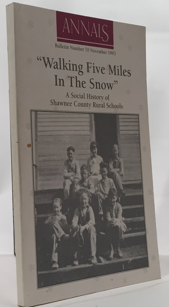 "Image for ""Walking Five Miles in the Snow"": a Social History of Shawnee County Rural Schools Shawnee County Historical Society Bulletin No. 70"