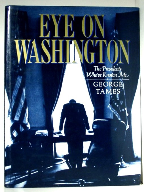 Image for Eye on Washington: the Presidents Who've Known Me