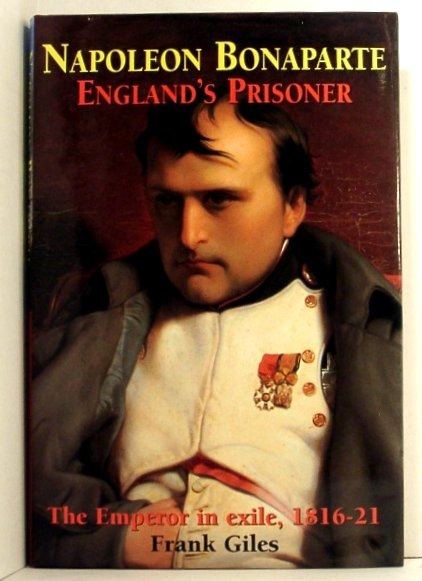 Image for Napoleon Bonaparte. England's Prisoner. the Emperor in Exile, 1816-21