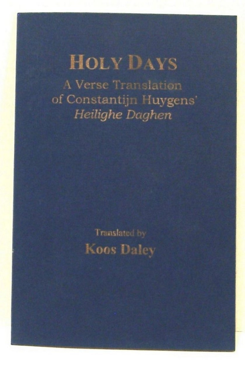 Image for Holy Days; a Verse Translaton of Constatintijn Huygens' Heilighe Daghen (Inscribed & Signed by Translator)