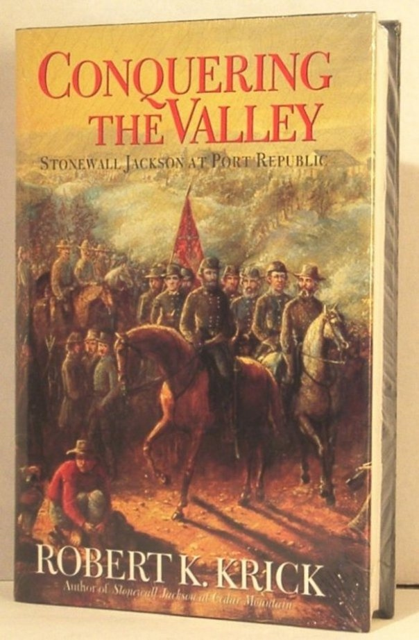Image for Conquering the Valley. Stonewall Jackson At Port Republic