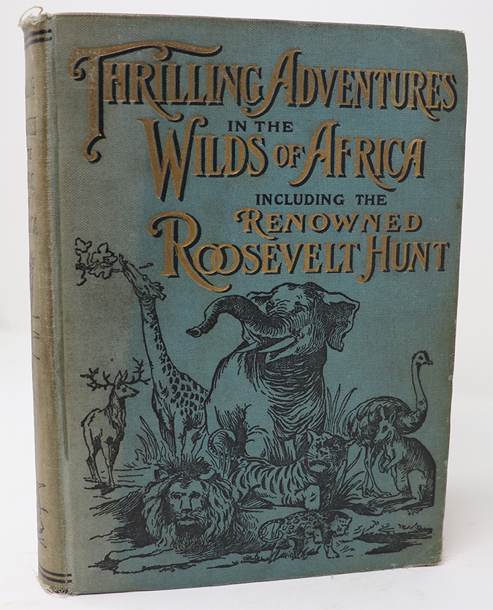 Image for Thrilling Adventures in the Wilds of Africa Including the Renowned Roosevelt Hunt...